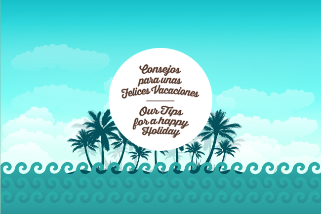 ConsejosFelicesVacaciones 1 1 - OUR TIPS FOR A HAPPY HOLIDAY